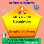 IGNOU MPYE-008 Metaphysics Solved Assignment in English